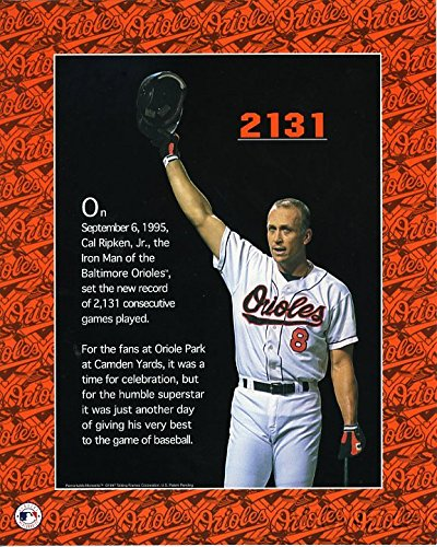 Cal Ripken Jr. Orioles Remakable Moments 2131 MLB Hologram 8x10 Color Photo #1 in Mint Condition This Officially Licensed High Quality Collectible Photo comes in a BCW Acrylic Protective Top Loader