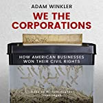 We the Corporations: How American Businesses Won Their Civil Rights | Adam Winkler