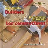Builders/Los Constructores (Tools We Use/Instrumentos de Trabajo) (English and Spanish Edition)