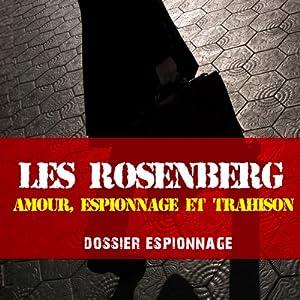 Les Rosenberg, amour, espionnage, tromperie et trahison (Dossier espionnage) | Livre audio
