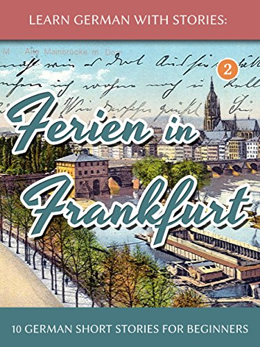 Learn German With Stories: Ferien in Frankfurt - 10 German Short Stories for Beginners (Dino lernt Deutsch 2) (German...