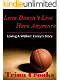 Love Doesn't Live Here Anymore: (Loving a Walker: Corey's Story)
