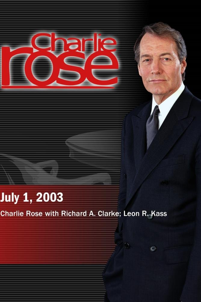 Charlie Rose with Richard A. Clarke; Leon R. Kass (July 1, 2003)