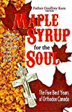 Maple Syrup for the Soul: The Five Best Years of Orthodox Canada