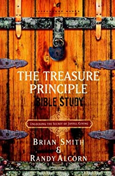 The Treasure Principle Bible Study: Discovering the Secret of Joyful Giving by [Alcorn, Randy, Smith, Brian]
