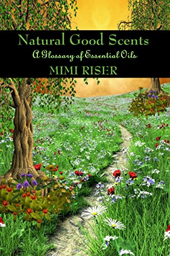 Good Scent (Natural Good Scents (A Glossary of Essential Oils) (The Kitchen Witch Collection))