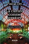 La culture comme aventure. Treize exercices d'histoire culturelle par Ory