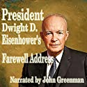 President Dwight D. Eisenhower's Farewell Address Audiobook by Dwight D. Eisenhower Narrated by John Greenman