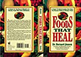Foods That Heal: A Guide to Understanding and Using the Healing Powers of Natural Foods