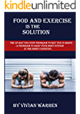 Food and exercise is the solution: The 28-Day non-stop Program to get in shape - A program to keep your body system in the right condition.