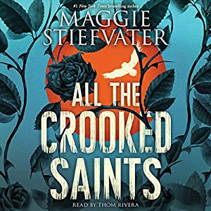 All the Crooked Saints Hörbuch von Maggie Stiefvater Gesprochen von: Thom Rivera