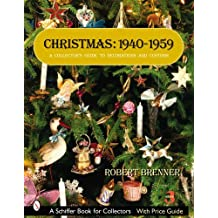 By Robert Brenner - Christmas, 1940-1959: A Collector's Guide to Decorations and Customs (Schiffer Book for Collectors) (Rev. and Expanded 3rd Ed)