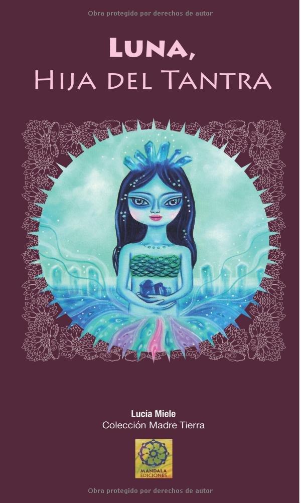 Luna hija del tantra (Spanish Edition): Lucía Míele Busquets: 9788416316571: Amazon.com: Books