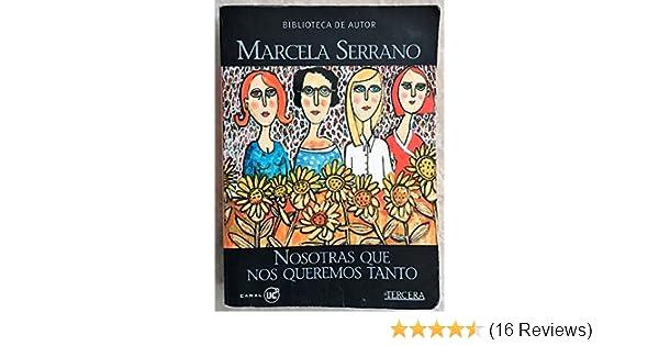Nosotras Que Nos Queremos Tanto: Marcela Serrano, Loreto Corvalan: 7806611000322: Amazon.com: Books