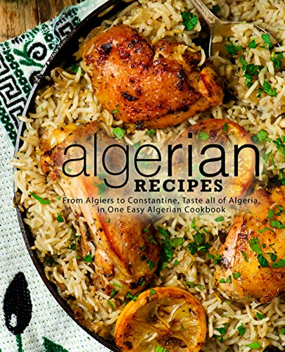 Algerian Recipes: From Algiers to Constantine, Taste all of Algeria, in One Easy Algerian Cookbook by BookSumo Press
