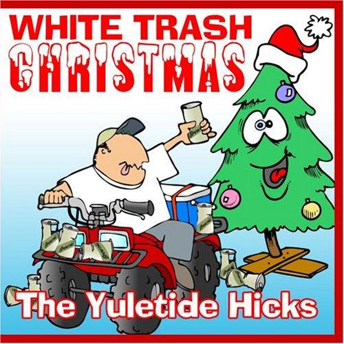 White Trash Christmas.The Yule Tide Hicks White Trash Christmas Amazon Com Music