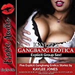 Kaylee's Gangbang Erotica: Explicit Group Sex!: Five Explicit Gangbang Erotica Stories | Kaylee Jones