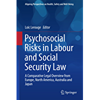 Psychosocial Risks in Labour and Social Security Law: A Comparative Legal Overview from Europe, North America, Australia and Japan (Aligning Perspectives on Health, Safety and Well-Being)