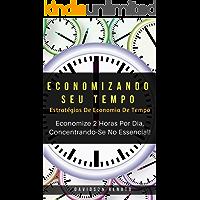 Economizando Seu Tempo: Economize 2 Horas Por Dia, Concentrando-Se No Essencial!