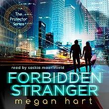 Forbidden Stranger: Protector, Book 3 Audiobook by Megan Hart Narrated by Saskia Maarleveld