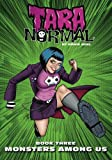 img - for Tara Normal: Book 3: Monsters Among Us (Volume 1) book / textbook / text book