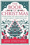 img - for The Book of Christmas: Everything We Once Knew and Loved About Christmastime book / textbook / text book