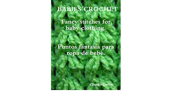 BABIES´ CROCHET- Fancy stitches for baby clothing. / Puntos fantasía para ropa de bebé. - Kindle edition by CLAUDIA DANEU. Arts & Photography Kindle eBooks ...