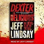Dexter Is Delicious: Dexter Book 5 | Jeff Lindsay