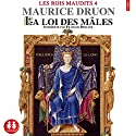 La loi des mâles (Les rois maudits 4) Audiobook by Maurice Druon Narrated by François Berland