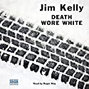 Death Wore White Audiobook by Jim Kelly Narrated by Roger May