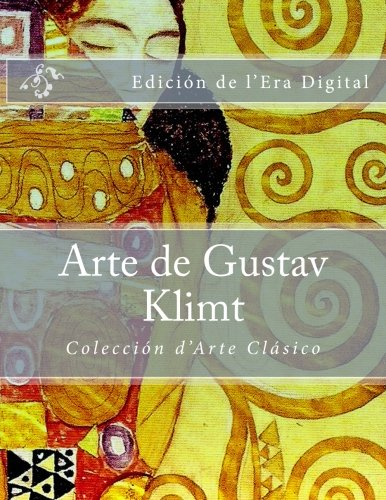 Arte de Gustav Klimt: Coleccion d'Arte Clasico Edicion de l'Era Digital (Spanish Edition) [Julien Coallier] (Tapa Blanda)