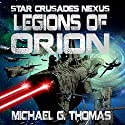 Legions of Orion: Star Crusades Nexus Book 1 Audiobook by Michael G. Thomas Narrated by Brad McDowell