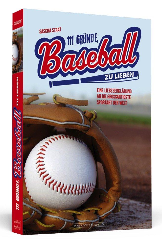 111 Gründe, Baseball zu lieben: Eine Liebeserklärung an die großartigste Sportart der Welt Taschenbuch – 1. April 2018 Sascha Staat 111 Gründe 394266559X Ballsport