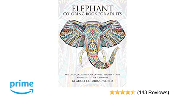 Amazon com elephant coloring book for adults an adult coloring book of 40 patterned henna and paisley style elephant animal coloring books for adults