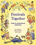 Festivals Together: A Guide to Multi-cultural Celebration: 1 (Festivals and The Seasons)