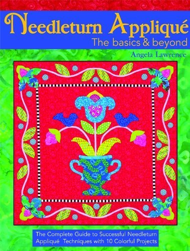 Needleturn Applique the Basics & Beyond by Angela Lawrence. (Landauer Books,2012) [Paperback]