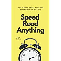 Speed Read Anything: How to Read a Book a Day With Better Retention Than Ever (Learning how to Learn)