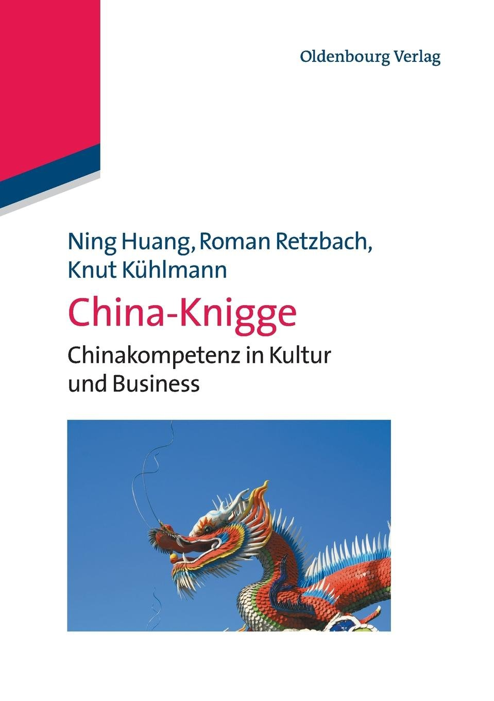 ChinaKnigge: Chinakompetenz in Kultur und Business: Chinakompetenz in Kultur und Business Taschenbuch – 4. Juli 2012 Ning Huang 3486588125 Wirtschaft International Social Science