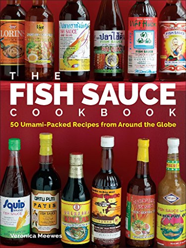 The Fish Sauce Cookbook: 50 Umami-Packed Recipes from Around the Globe ()