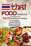 Thai Food Cookbook: Top 25 Real Home Cooking Thai Recipes