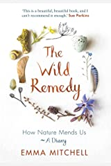 The Wild Remedy: How Nature Mends Us - A Diary Hardcover