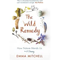 The Wild Remedy: How Nature Mends Us - A Diary