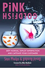 Pink Goldfish: Defy Normal, Exploit Imperfection and Captivate Your Customers Kindle Edition