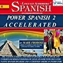 Power Spanish 2 Accelerated/Complete Written Listening Guide/8 One-Hour Audio Lessons Speech by Mark Frobose Narrated by Mark Frobose