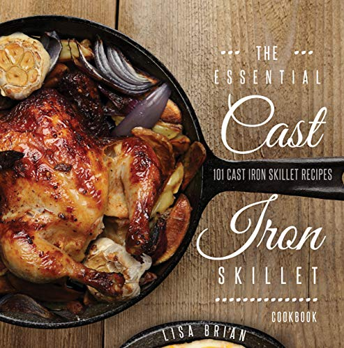 (THE ESSENTIAL CAST IRON SKILLET COOKBOOK: 101 Popular & Delicious Cast Iron Skillet Recipes)