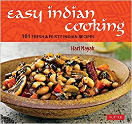 Easy Indian Cooking 101 Fresh Feisty Indian Recipes Hari Nayak
