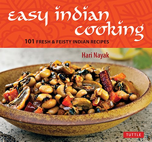 Easy Indian Cooking: 101 Fresh & Feisty Indian Recipes by Hari Nayak