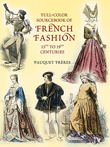 Full-Color Sourcebook of French Fashion: 15th to 19th Centuries (Dover Fashion and Costumes)