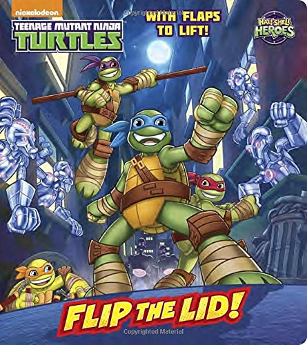 Flip the Lid! (Teenage Mutant Ninja Turtles: Half-Shell Heroes) (Lift-the-Flap) (Specimen Shell)