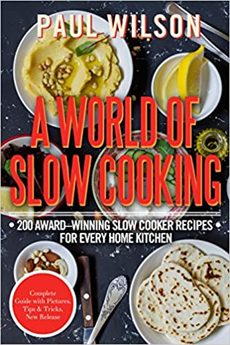A World of Slow Cooking: 200 Award-Winning Slow Cooker Recipes for Every Home Kitchen